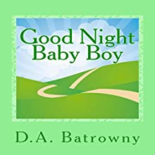 Good Night Baby Boy: The Early Ed Series, Book 4 Audiobook by D.A. Batrowny Narrated by Millian Quinteros