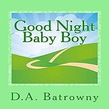 Good Night Baby Boy: The Early Ed Series, Book 4 | Livre audio Auteur(s) : D.A. Batrowny Narrateur(s) : Millian Quinteros