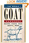 The Whole Goat Handbook: Recipes, Che...