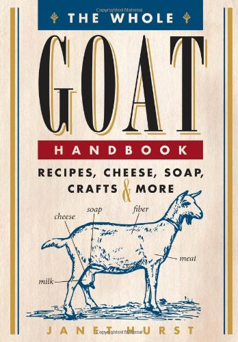 The Whole Goat Handbook: Recipes, Cheese, Soap, Crafts & More by Janet Hurst