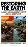 Restoring the Earth: How Americans Are Working to Renew Our Damaged Environment (0385239319) by Berger, John J.