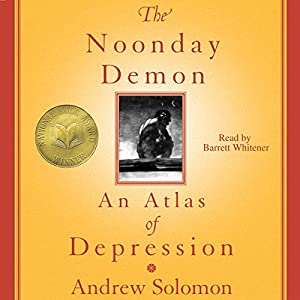 The Noonday Demon: An Atlas of Depression | [Andrew Solomon]