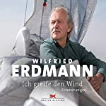 Ich greife den Wind: Erinnerungen | Wilfried Erdmann