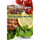 HCG Recipes Phase 2: The 500 Calorie Diet Planby Antonia Cruz