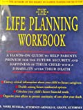 img - for The Life Planning Workbook: A Hands-On Guide to Help Parents Provide for the Future Security and Happiness of Their Child With a Disability After Their Death book / textbook / text book