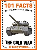 101 Facts... The Cold War for Kids (101 History Facts for Kids Book 12)