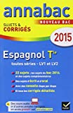 Annales Annabac 2015 Espagnol Tle LV1 et LV2: sujets et corrigés du bac - Terminale...