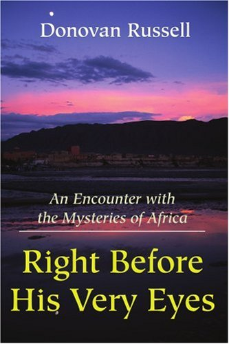 Right Before His Very Eyes: An Encounter With the Mysteries of Africa