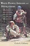 White People, Indians, and Highlanders: Tribal People and Colonial Encounters in Scotland and America (0199737827) by Calloway, Colin G.