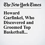 Howard Garfinkel, Who Discovered and Groomed Top Basketball Talent, Dies at 86 | Vincent M. Mallozzi