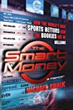 The Smart Money: How the Worlds Best Sports Bettors Beat the Bookies Out of Millions