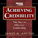 Achieving Credibility: The Key to Effective Leadership  by James M. Kouzes Narrated by James M. Kouzes