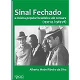 Sinal Fechado: a música popular brasileira sob censura (1937-45 / 1969-78)