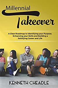 Millennial Takeover: A Clear Roadmap To Identifying Your Purpose, Enhancing Your Skills And Building A Satisfying Career And Life. by Kenneth Cheadle ebook deal
