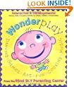 Wonderplay: Interactive and Developmental Games, Crafts, and Creative Activities for Infants, Toddlers and Preschoolers