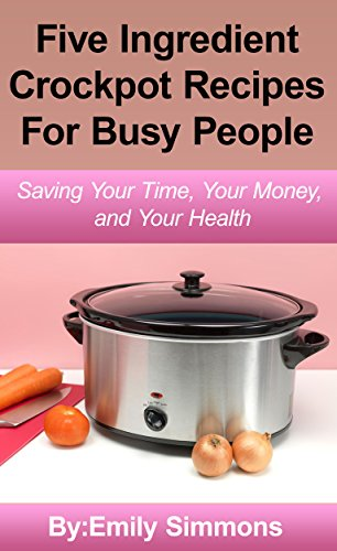 crock pot slow cooker recipes:Simple Five Ingredient Crockpot Recipes For Busy People (5 quart slow cooker, Crockpot Recipes Quick Easy Recipes The  Slow Cooker Cookbook) (5qt Slow Cooker compare prices)