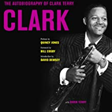 Clark: The Autobiography of Clark Terry (       UNABRIDGED) by Clark Terry Narrated by Bill Quinn