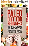 Paleo: Paleo Diet For Beginners: 50 Delicious Recipes And The Complete Guide To Going Paleo (Paleo, Paleo Diet, Paleo Recipes, Paleo Cookbook, Paleo For ... Paleo Slow Cooker, Paleo Book Book 1)