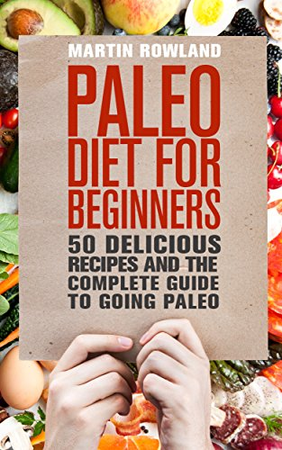 Paleo: Paleo Diet For Beginners: 50 Delicious Recipes And The Complete Guide To Going Paleo (Paleo, Paleo Diet, Paleo Recipes, Paleo Cookbook, Paleo For … Paleo Slow Cooker, Paleo Book Book 1)