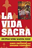 img - for La Vida Sacra: Contemporary Hispanic Sacramental Theology (Celebrating Faith: Explorations in Latino Spirituality and Theology) book / textbook / text book