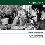 Thought Stillness and Time: Six Small Group Discussions, Gstaad, Switzerland, 1965 | Jiddu Krishnamurti