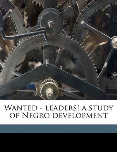Wanted - leaders! a study of Negro development