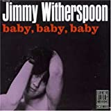 Baby Baby Baby ~ Jimmy Witherspoon
