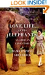 Love, Life, and Elephants: An African...