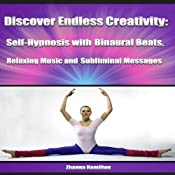 Discover Endless Creativity: Self-Hypnosis with Binaural Beats, Relaxing Music and Subliminal Messages | [Zhanna Hamilton]