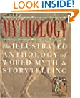 Mythology: The Illustrated Anthology of World Myth and Storytelling