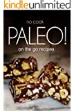 No-Cook Paleo! -  On the Go Recipes: Ultimate Caveman cookbook series, perfect companion for a low carb lifestyle, and raw diet food lifestyle (English Edition)