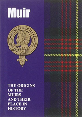 Muir: The Origins of the Muirs and Their Place in History: The Origins of the Clan Muir and Their Place in Scotland's History (Scottish Clan Mini-Book)