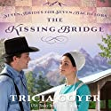 The Kissing Bridge (       UNABRIDGED) by Tricia Goyer Narrated by Kathryn O'Rooney