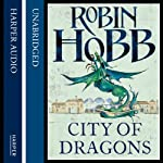 City of Dragons: The Rain Wild Chronicles, Book 3 (       UNABRIDGED) by Robin Hobb Narrated by Saskia Butler