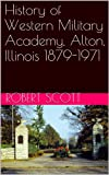 img - for History of Western Military Academy, Alton, Illinois 1879-1971 book / textbook / text book