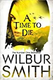 Wilbur Smith A Time to Die (Courtneys of Africa)