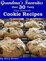 Grandma's Favorites - Over 30 Tasty Time Honored Cookie Recipes