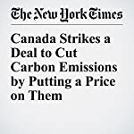 Canada Strikes a Deal to Cut Carbon Emissions by Putting a Price on Them | Ian Austen