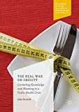 img - for The Real War on Obesity: Contesting Knowledge and Meaning in a Public Health Crisis (Palgrave Studies in Science, Knowledge and Policy) book / textbook / text book