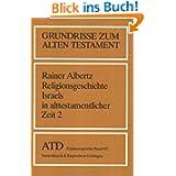 Grundrisse zum Alten Testament, Bd.8/2, Religionsgeschichte Israels in alttestamentlicher Zeit: Vom Exil bis zu...