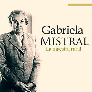 Gabriela Mistral [Spanish Edition] Audiobook