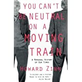 You Can't be Neutral on a Moving Train: A Personal History of Our Timesby Howard Zinn