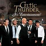 It's Entertainment! ~ Celtic Thunder