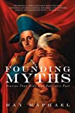 img - for [ Founding Myths: Stories That Hide Our Patriotic Past[ FOUNDING MYTHS: STORIES THAT HIDE OUR PATRIOTIC PAST ] By Raphael, Ray ( Author )Jul-31-2006 Paperback book / textbook / text book