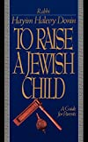 To Raise A Jewish Child: A Guide For Parents (0465086357) by Donin, Hayim H.