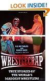 Wrestlecrap: True Stories of the World's Maddest Wrestlers