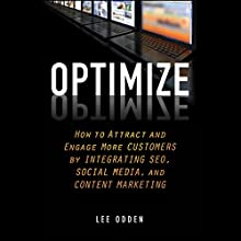Optimize: How to Attract and Engage More Customers by Integrating SEO, Social Media, and Content Marketing Audiobook by Lee Odden Narrated by J. D. Hart