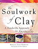 img - for Soulwork of Clay: A Hands-On Approach to Spirituality book / textbook / text book