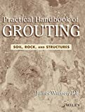 img - for Practical Handbook Of Grouting: Soil, Rock, And Structures (Pb 2013) book / textbook / text book