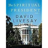 The Spiritual President: Part 1